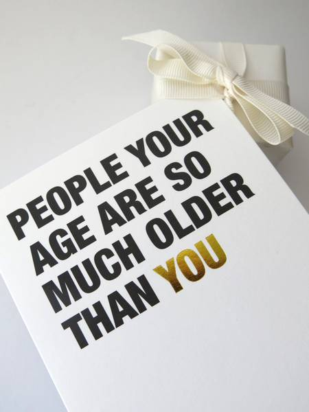 Bilde av CARDSOME -  PEOPLE YOUR AGE ARE SO MUCH OLDER THAN YOU